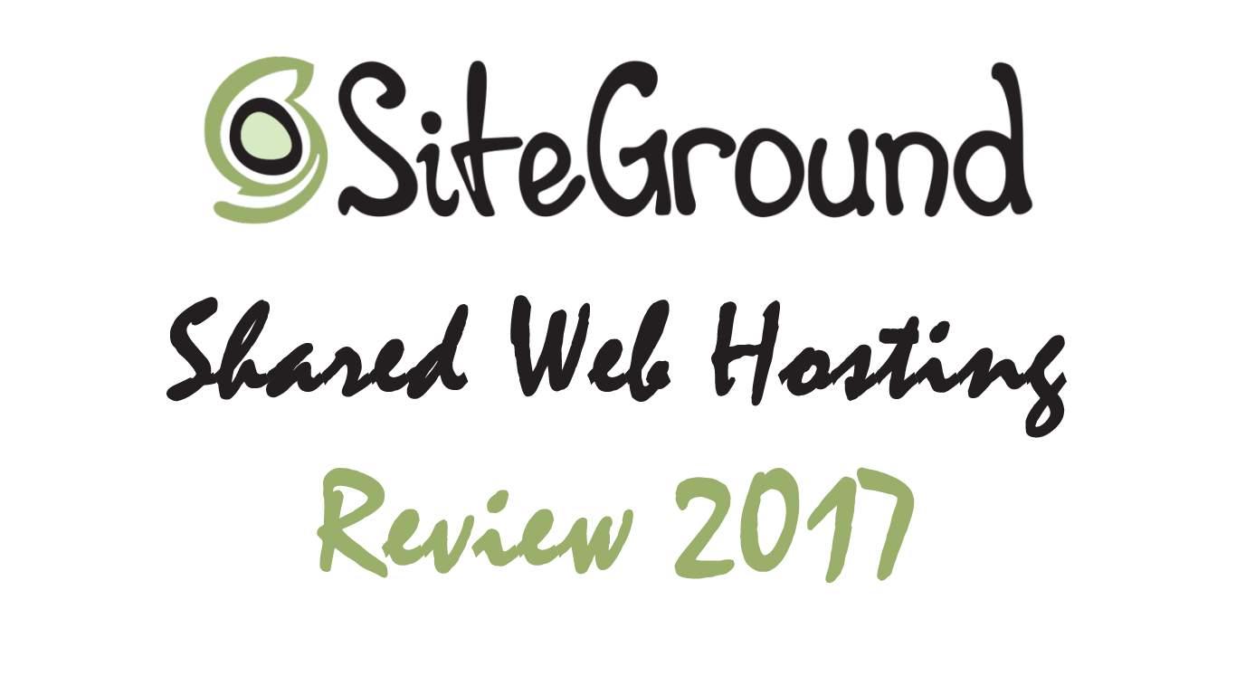 SiteGround Shared Web Hosting Review 2017