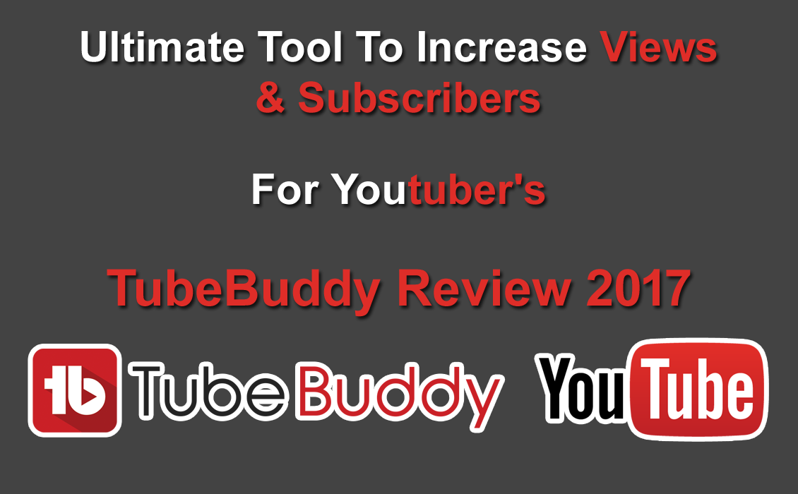 Ultimate Tool To Increase Views & Subscribers For Youtuber's - TubeBuddy Review 2017