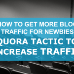 How To Get More Blog Traffic For Newbies Using Quora Tactic