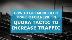 How To Get More Blog Traffic For Newbies - Quora Tactic To Increase Traffic