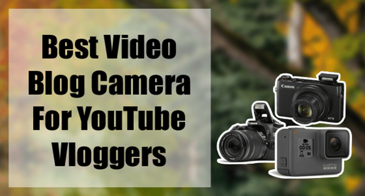 Best & Cheap cameras for Youtube Vlogging