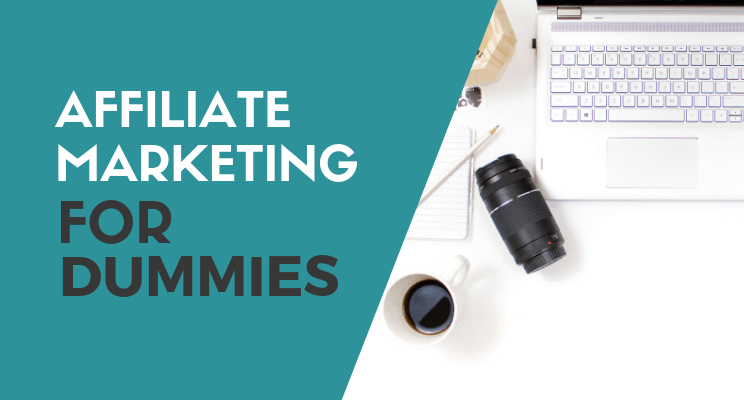 Affiliate Marketing For Dummies Guide 2019 – Best Strategies