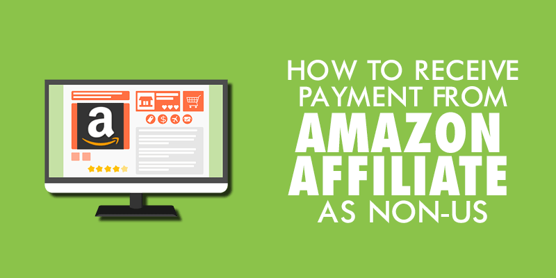 Receive Payment From Amazon Affiliate As Non-US