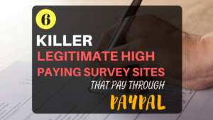 6 Killer Legitimate High Paying Survey Sites That Pay Through PayPal