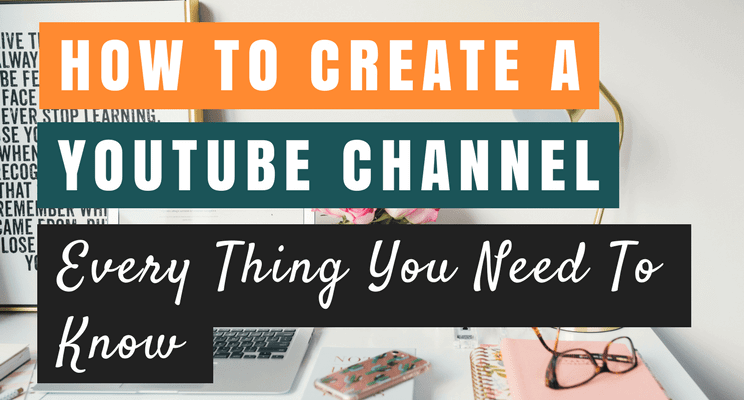 how to open a youtube channel and earn money how to create a youtube channel in 2018 the only guide 9829