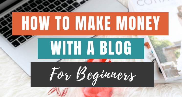 How to Make Money With a Blog (For Beginners)