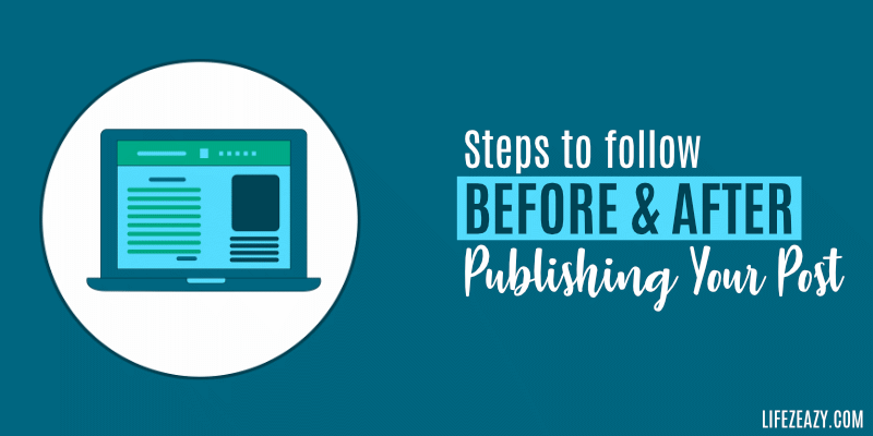 Steps To Do Before & After Publishing a Blog Post