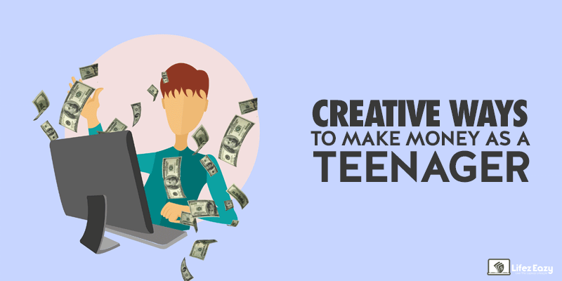 Creative ways to make money as Teenager