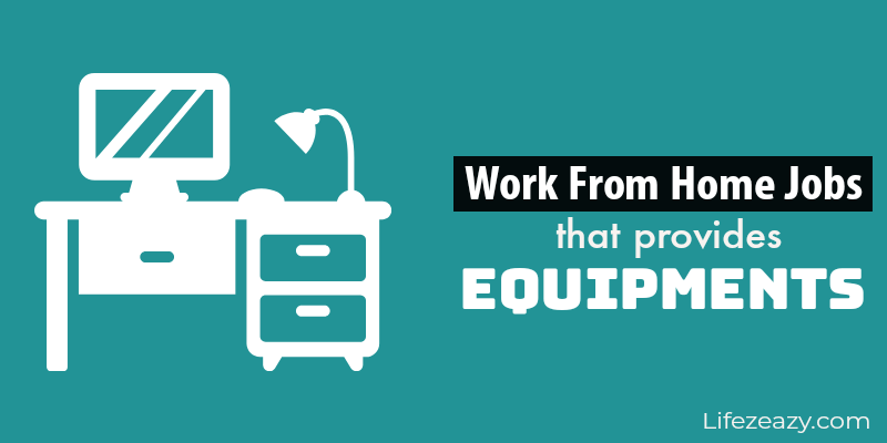 Work from home jobs that provides equipments